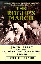 The rogue's march : John Riley and the St. Patrick's Battalion, 1846-48