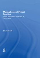 Making sense of project realities : theory, practice and the pursuit of performance