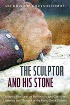 The Sculptor and His Stone : Selected Readings on Hellenistic and Christian Learning and Thought in the Early Greek Fathers.