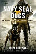 Navy seal dogs : my tale of training canines for combat