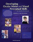 Developing ocular motor and visual perceptual skills : an activity workbook