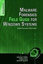 Malware forensics field guide for Windows dystems : digital forensics field guides