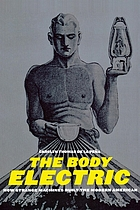 The body electric : how strange machines built the modern American
