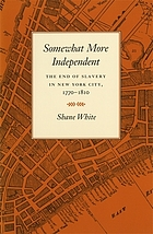Somewhat more independent : the end of slavery in New York City, 1770-1810