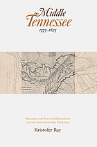 Middle Tennessee, 1775-1825 : progress and popular democracy on the southwestern frontier