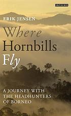 Where hornbills fly : a journey with the headhunters of Borneo
