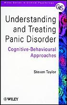 Understanding and treating panic disorder : cognitive-behavioural approaches