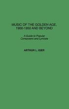 Music of the golden age, 1900-1950 and beyond : a guide to popular composers and lyricists