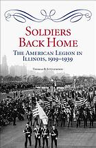 Soldiers back home : the American Legion in Illinois, 1919-1939