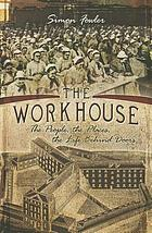 The Workhouse: The People, The Places, The Life Behind Doors.