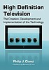 High definition television : the creation, development,... by  Philip J Cianci