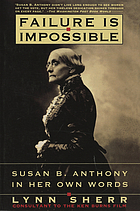 Failure is impossible : Susan B. Anthony in her own words