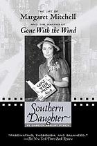 Southern daughter : the life of Margaret Mitchell and the making of Gone with the wind