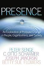 Presence : exploring profound change in people, organizations, and society