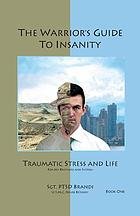 The warrior's guide to insanity : traumatic stress and life : for my brothers and sisters