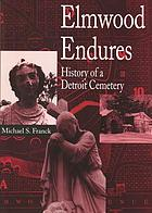 Elmwood endures : history of a Detroit cemetery