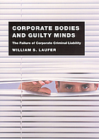 Corporate bodies and guilty minds : the failure of corporate criminal liability