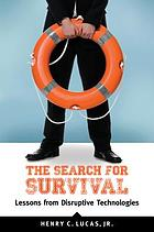 The search for survival : lessons from disruptive technologies