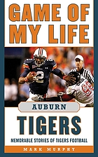 Game of my life. Auburn Tigers : memorable stories of Tigers football