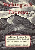 Walking with Thoreau : a literary guide to the mountains of New England