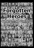 Forgotten heroes : the charge of the Light Brigade