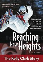 Reaching new heights : the Kelly Clark story