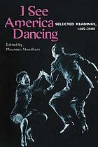 I see America dancing : selected readings, 1685-2000