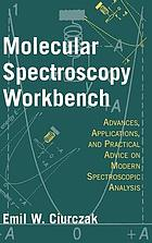 Molecular spectroscopy workbench : advances, applications, and practical advice on modern spectroscopic analysis