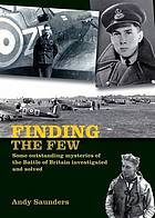 Finding the few : some outstanding mysteries of the Battle of Britain investigated and solved