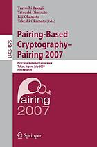 Pairing-based cryptography - Pairing 2007 : first international conference, Tokyo, Japan, July 2 - 4, 2007 ; proceedings