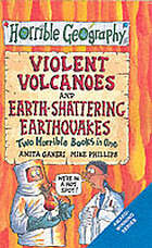 Violent volcanoes ; and, Earth-shattering earthquakes : two horrible books in one