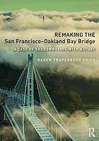 Remaking the San Francisco-Oakland Bay Bridge : a case of shadowboxing with nature