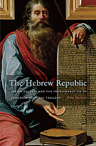 The Hebrew republic : Jewish sources and the transformation of European political thought