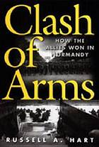 Clash of arms : how the allies won in Normandy