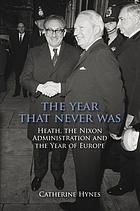 The year that never was : Heath, the Nixon administration, and the year of Europe