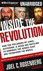 Inside the revolution : how the followers of Jihad, Jefferson & Jesus are battling to dominate the Middle East and transform the world