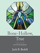 Bone-hollow, true : new & selected poems