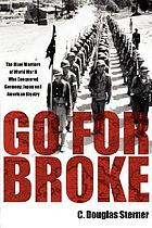 Go for broke : the Nisei warriors of World War II who conquered Germany, Japan, and American bigotry