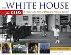 The White House for kids : a history of a home, office, and national symbol : with 21 activities