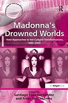 Madonna's drowned worlds : new approaches to her cultural transformations, 1983-2003
