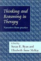 Thinking and reasoning in therapy : narratives from practice
