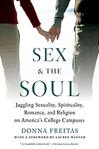 Sex and the soul : juggling sexuality, spirituality, romance, and religion on America's college campuses