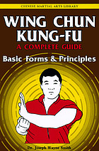 Wing chun kung-fu : a complete guide - basic forms and principles