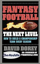 Fantasy football : the next level : how to build a championship team every season