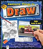 Awesome things to draw : with over 80 drawing to master