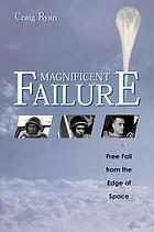 Magnificent failure : free fall from the edge of space