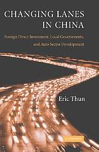 Changing lanes in China : foreign direct investment, local government, and auto sector development