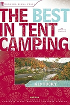 The best in tent camping, Kentucky : a guide for campers who hate RVs, concrete slabs, and loud portable stereos
