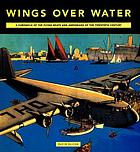 Wings over water : a chronicle of the flying boats and amphibians of the twentieth century