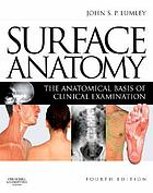 Surface anatomy : the anatomical basis of clinical examination